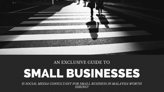 Is Social Media Consultant For Small Business In Malaysia Worth Hiring?